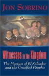 Witnesses to the Kingdom: The Martyrs of El Salvador and the Crucified Peoples - Sobrino