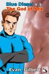Blue Diesel v.s. The God of Sex - Evan Gilbert