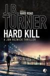 Hard Kill: A Jon Reznick Thriller - J B Turner