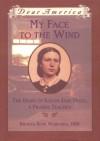 My Face to the Wind: the Diary of Sarah Jane Price, a Prairie Teacher, Broken Bow, Nebraska 1881 (Dear America Series) - Jim Murphy