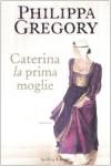 Caterina, la prima moglie - Philippa Gregory, Marina Deppsich