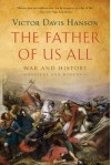 The Father of Us All: War and History, Ancient and Modern - Victor Davis Hanson