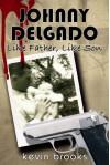 Johnny Delgado: Like Father, Like Son - Kevin Brooks