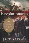 Revolutionaries: A New History of the Invention of America - Jack N. Rakove