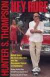 Hey Rube: Blood Sport, the Bush Doctrine, and the Downward Spiral of Dumbness - Hunter S. Thompson