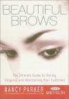 Beautiful Brows: The Ultimate Guide to Styling, Shaping, and Maintaining Your Eyebrows - Nancy Parker, Nancy Kalish