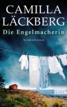 Die Engelmacherin: Kriminalroman - Camilla Läckberg