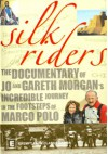 Silk Riders: Jo and Gareth Morgan's Incredible Journey on the Trail of Marco Polo - Gareth   Morgan