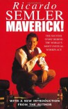 Maverick: The Success Story Behind the World's Most Unusual Workshop - Ricardo Semler