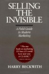 Selling the Invisible: A Field Guide to Modern Marketing - Harry Beckwith