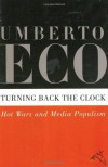 Turning Back the Clock: Hot Wars and Media Populism - Umberto Eco, Alastair McEwen