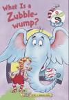 What's a Zubble-Wump? - Dr. Seuss, Nancy Stevenson, Louise Gikow