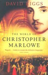 The World of Christopher Marlowe - David Riggs