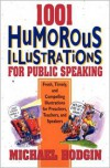 1001 Humorous Illustrations for Public Speaking: Fresh, Timely, and Compelling Illustrations for Preachers, Teachers, and Speakers - Michael Hodgin