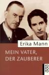 Mein Vater, der Zauberer - Erika Mann, Uwe Naumann, Irmela von der Lühe