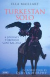 Turkestan Solo: A Journey Through Central Asia - Ella Maillart, Dervla Murphy