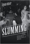 Slumming: Sexual and Racial Encounters in American Nightlife, 1885-1940 - Chad Heap