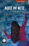 Alice im Netz: Das Internet vergisst nie - Antje Szillat