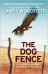 The Dog Fence: A Journey Across the Heart of Australia - James Woodford