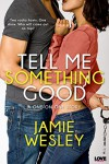 Tell Me Something Good (Entangled Lovestruck) - Jamie Wesley