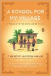 A School for My Village: A Promise to the Orphans of Nyaka - Twesigye Jackson Kaguri, Susan Urbanek Linville