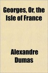 Georges, Or, the Isle of France - Alexandre Dumas