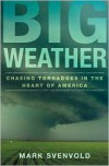 Big Weather: Chasing Tornadoes in the Heart of America -