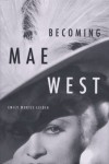 Becoming Mae West - Emily Wortis Leider
