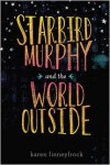 Starbird Murphy and the World Outside - Karen Finneyfrock