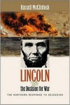 Lincoln and the Decision for War: The Northern Response to Secession - Russell A. McClintock