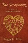 The Scrapbook: A Novel of Friendship & Love - Peggy Baker
