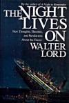 "THE NIGHT LIVES ON: New Thoughts, Theories, and Revelations About the  ""Titanic"" - Walter Lord"