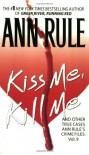Kiss Me, Kill Me and Other True Cases - Ann Rule