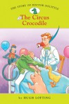The Story of Dr. Dolittle: Circus Crocodile No. 2 (Easy Reader Classics) - Diane Namm