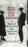 Sylvia Beach and the Lost Generation: A History of Literary Paris in the Twenties and Thirties - Noël Riley Fitch