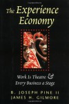 The Experience Economy: Work Is Theater & Every Business a Stage - B. Joseph Pine II, James H. Gilmore