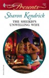 The Sheikh's Unwilling Wife - Sharon Kendrick