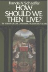 How Should We Then Live? The Rise and Decline of Western Thought and Culture - Francis August Schaeffer