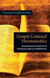 Gospel-Centered Hermeneutics: Foundations and Principles of Evangelical Biblical Interpretation - Graeme Goldsworthy