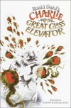 Charlie and the Great Glass Elevator: The Further Adventures of Charlie Bucket and Willy Wonka, Chocolate-Maker Extraordinary - Roald Dahl