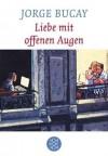 Liebe Mit Offenen Augen Roman - Jorge Bucay, Petra Willim