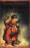 The Young Oxford Book Of Christmas Stories - Dennis Pepper, A.M. Burrage, Katherine Paterson, Thomas F. Monteleone, Patrice Chaplin, Francis Beckett, Alison Prince, Margrit Cruickshank, Frank O'Connor, Chris  Naylor, Josh Gordon