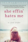 She Effin� Hates Me: A Love Story - Scarlett Savage