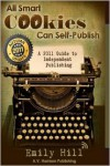 Self-Publishing for Smart Cookies (2012) - Emily Hill