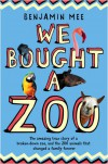 We Bought a Zoo: The Amazing True Story of a Broken-Down Zoo, and the 200 Animals That Changed a Fam - Benjamin Mee
