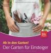 Der Garten für Einsteiger: Ab in den Garten! - Helga Urban;Thomas Hagen