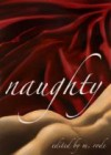 Naughty - Andrea Miller, Laura Baumbach, Vic Winter, BA Tortuga, A.J. Grant, Sean Michael, Julia Talbot, Kathleen Dale, Dallas Coleman, Eumenides, Alex Exley, Cat Kane, M. Rode, Angel, Lorne Rodman, Alex Draven, Cindy Rosenthal, Parhelion