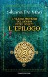 L'ultima profezia del mondo degli uomini: L'epilogo - Silvana De Mari