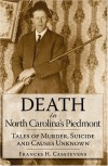 Death in North Carolina's Piedmont: Tales of Murder, Suicide and Causes Unknown - Frances H. Casstevens