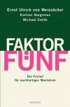 Faktor Fünf: Die Formel für nachhaltiges Wachstum (German Edition) - von Weizsäcker,  Ernst Ulrich, Karlson Hargroves, Michael Smith
